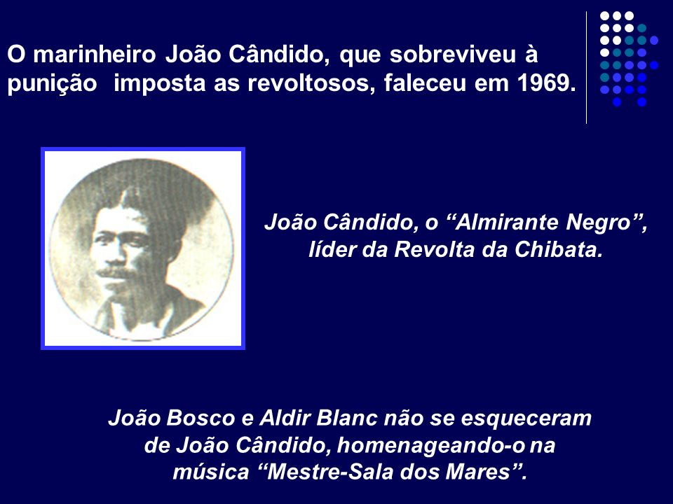 João Cândido, o Almirante Negro , líder da Revolta da Chibata.