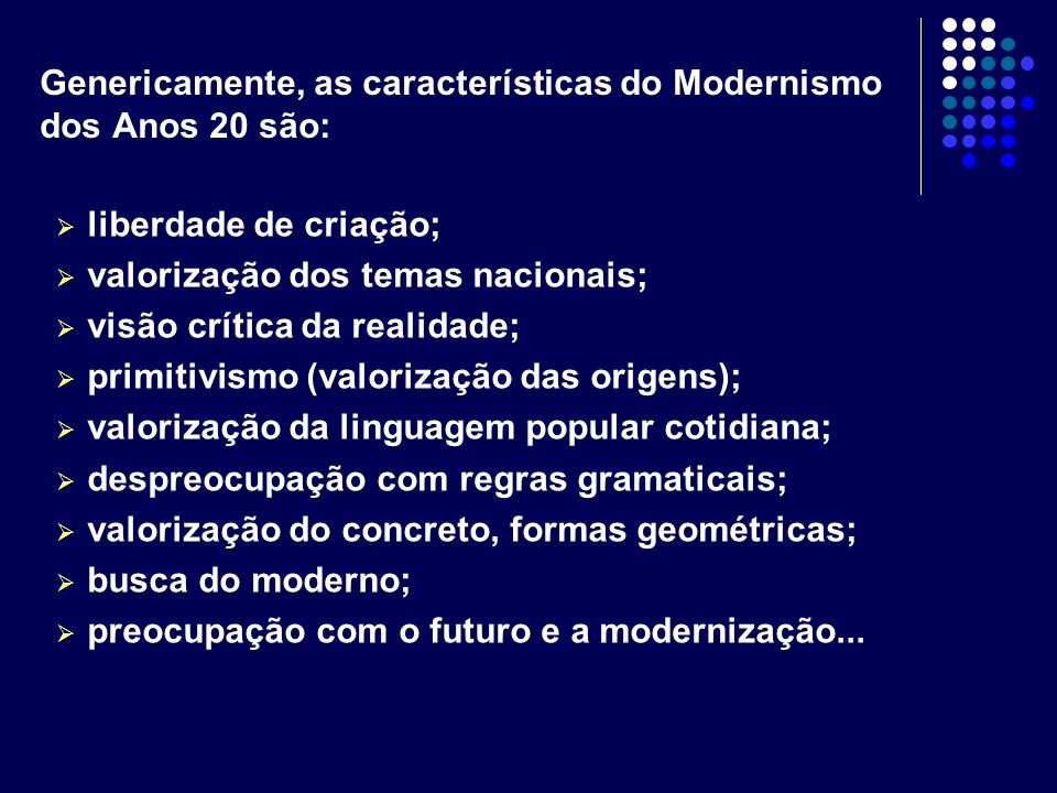Genericamente, as características do Modernismo dos Anos 20 são: