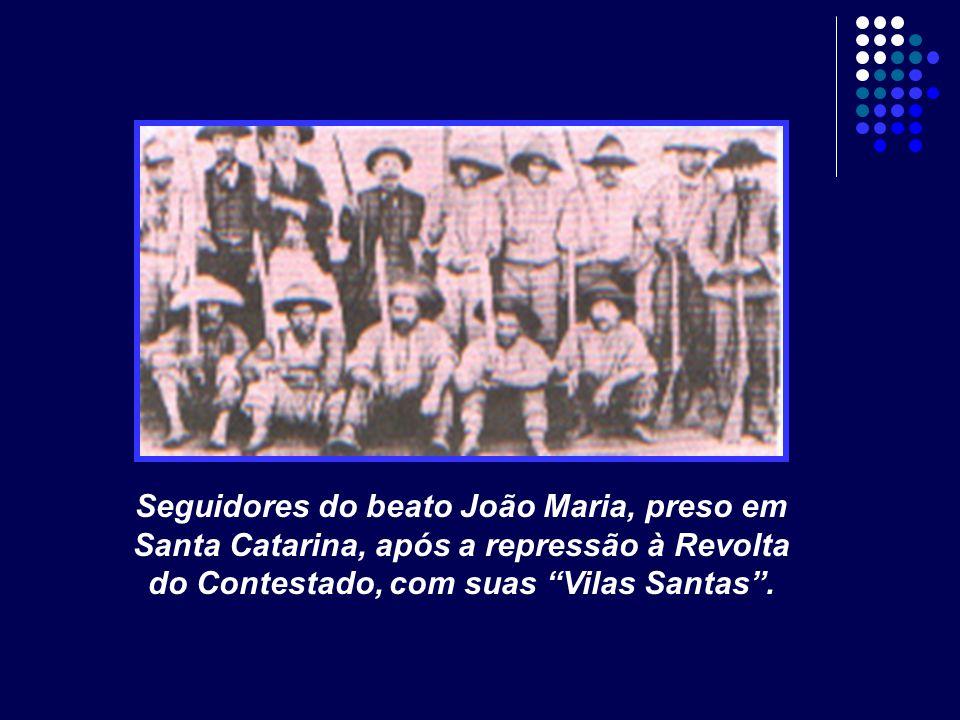 Seguidores do beato João Maria, preso em Santa Catarina, após a repressão à Revolta do Contestado, com suas Vilas Santas .