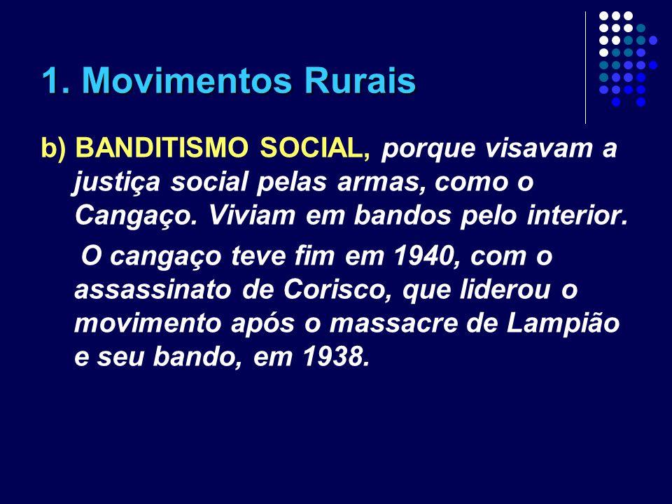 1. Movimentos Rurais b) BANDITISMO SOCIAL, porque visavam a justiça social pelas armas, como o Cangaço. Viviam em bandos pelo interior.