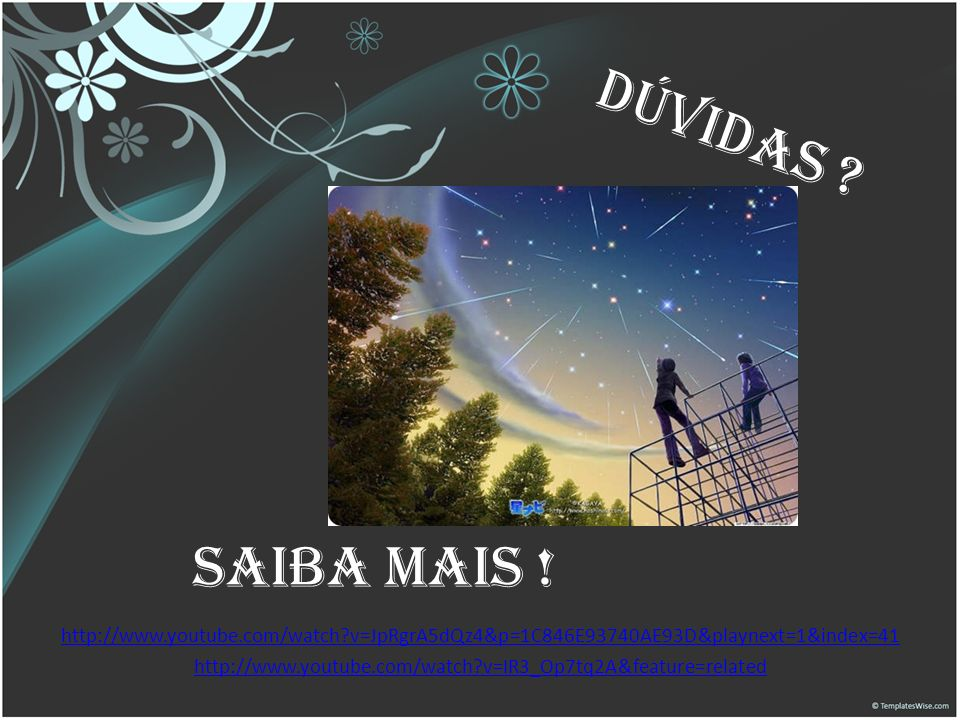 DÚVIDAS Saiba mais ! http://www.youtube.com/watch v=JpRgrA5dQz4&p=1C846E93740AE93D&playnext=1&index=41.