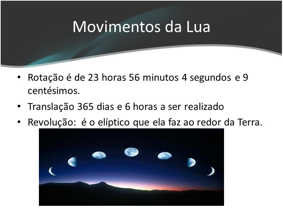 Movimentos da Lua Rotação é de 23 horas 56 minutos 4 segundos e 9 centésimos. Translação 365 dias e 6 horas a ser realizado.