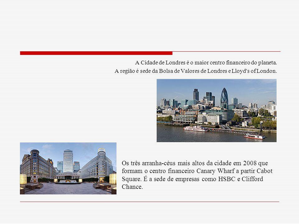 A Cidade de Londres é o maior centro financeiro do planeta.