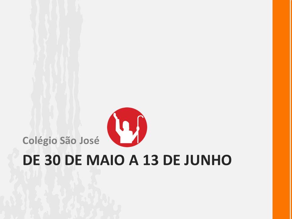 Colégio São José De 30 DE MAIO A 13 DE JUNHO