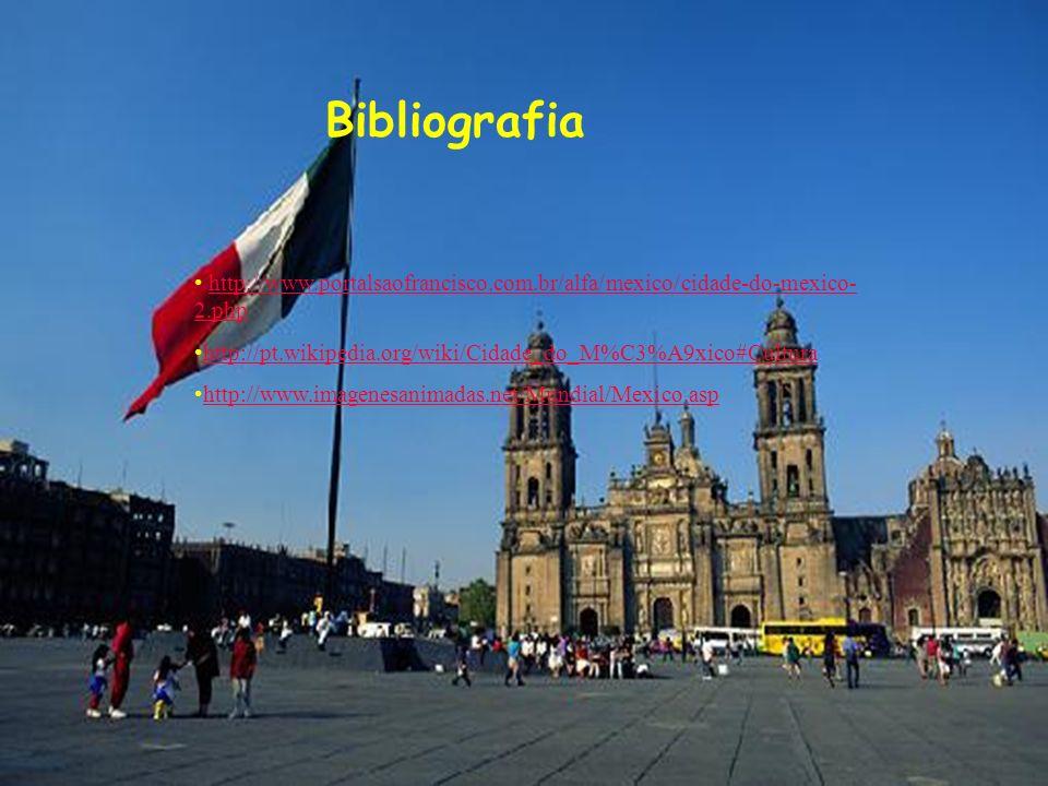 Bibliografiahttp://www.portalsaofrancisco.com.br/alfa/mexico/cidade-do-mexico-2.php. http://pt.wikipedia.org/wiki/Cidade_do_M%C3%A9xico#Cultura.