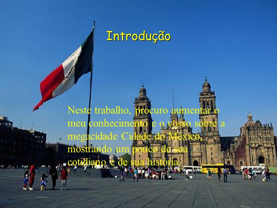 Introdução Introdução. Neste trabalho procuro ter um maior conhecimento sobre a megacidade Cidade do méxico.