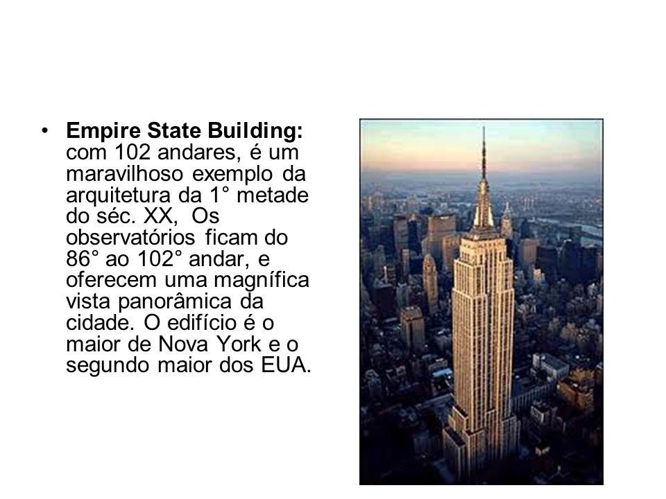 Empire State Building: com 102 andares, é um maravilhoso exemplo da arquitetura da 1° metade do séc.