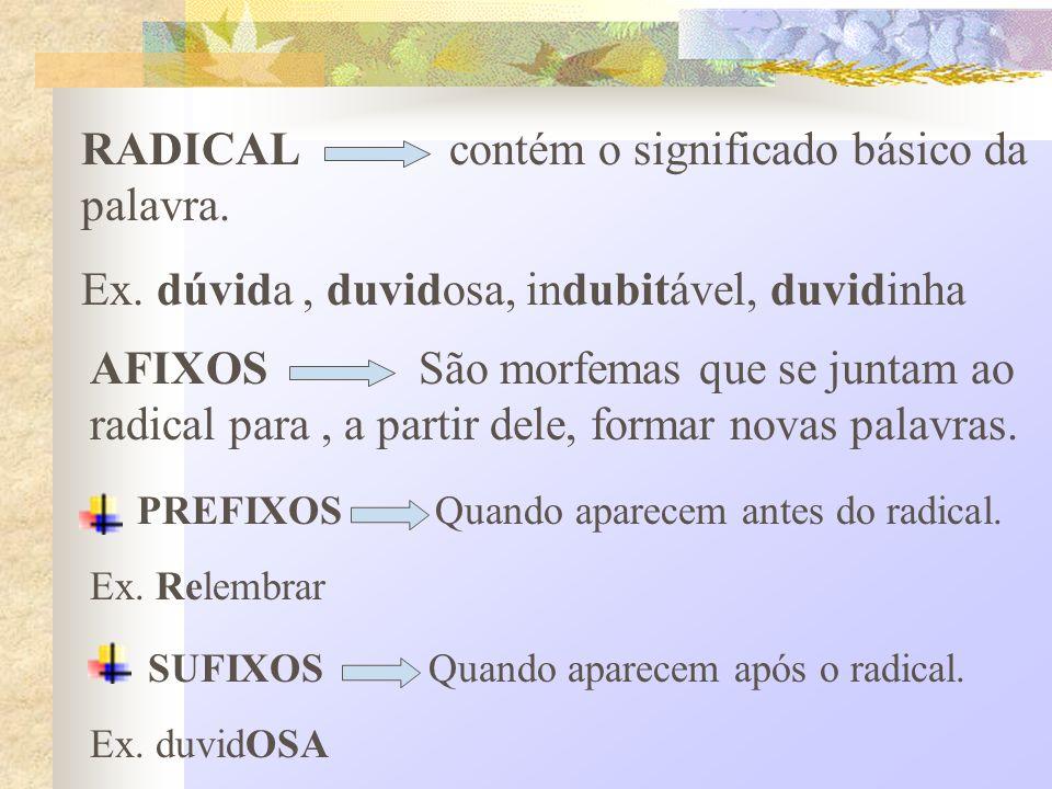 RADICAL contém o significado básico da palavra.