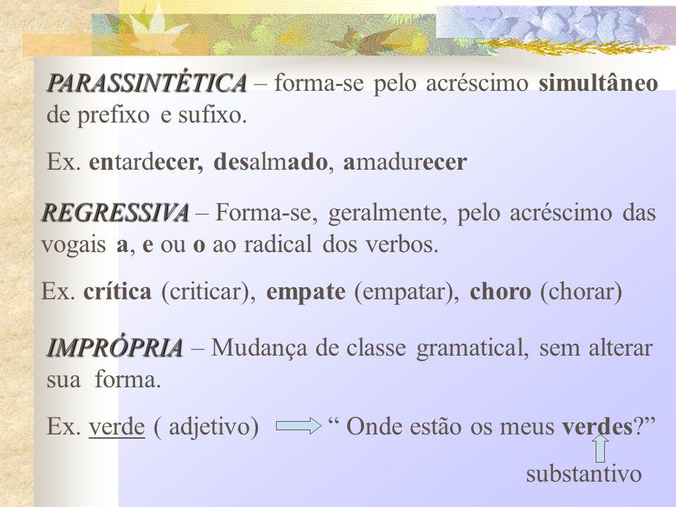 PARASSINTÉTICA – forma-se pelo acréscimo simultâneo de prefixo e sufixo.
