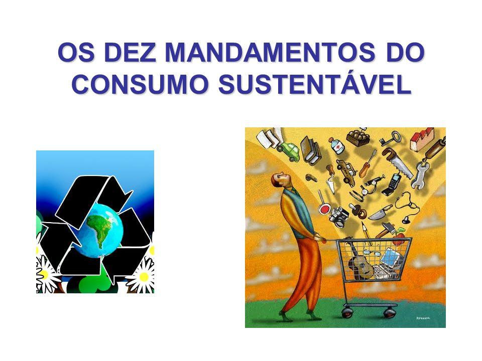 OS DEZ MANDAMENTOS DO CONSUMO SUSTENTÁVEL
