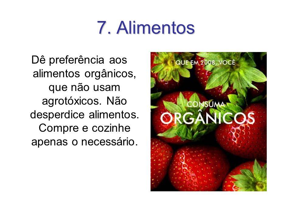 7. Alimentos Dê preferência aos alimentos orgânicos, que não usam agrotóxicos.