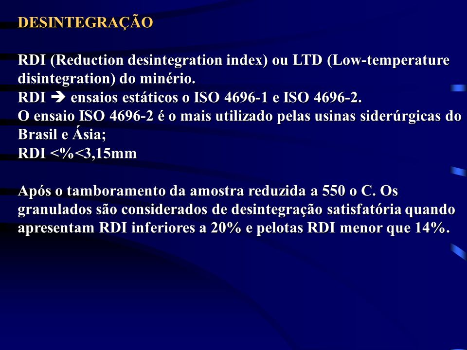 DESINTEGRAÇÃO RDI (Reduction desintegration index) ou LTD (Low-temperature disintegration) do minério.