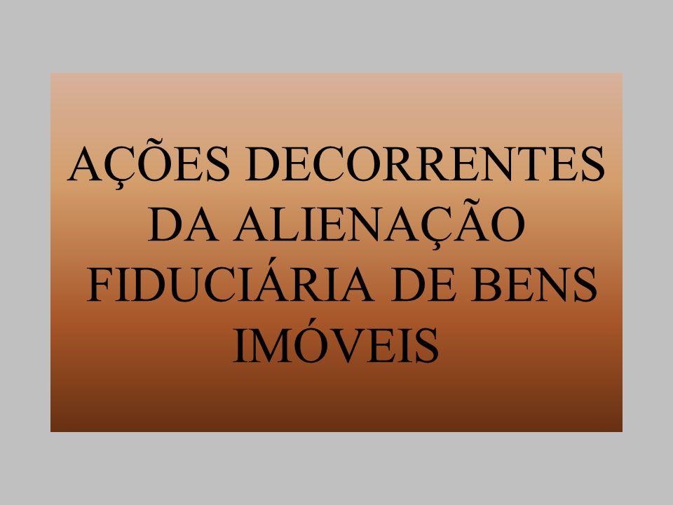 AÇÕES DECORRENTES DA ALIENAÇÃO FIDUCIÁRIA DE BENS IMÓVEIS