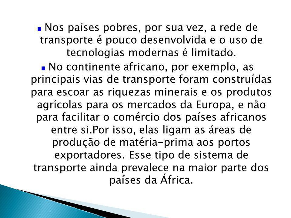 Nos países pobres, por sua vez, a rede de transporte é pouco desenvolvida e o uso de tecnologias modernas é limitado.