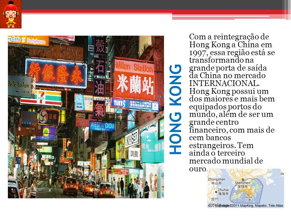 Com a reintegração de Hong Kong a China em 1997, essa região está se transformando na grande porta de saída da China no mercado INTERNACIONAL.