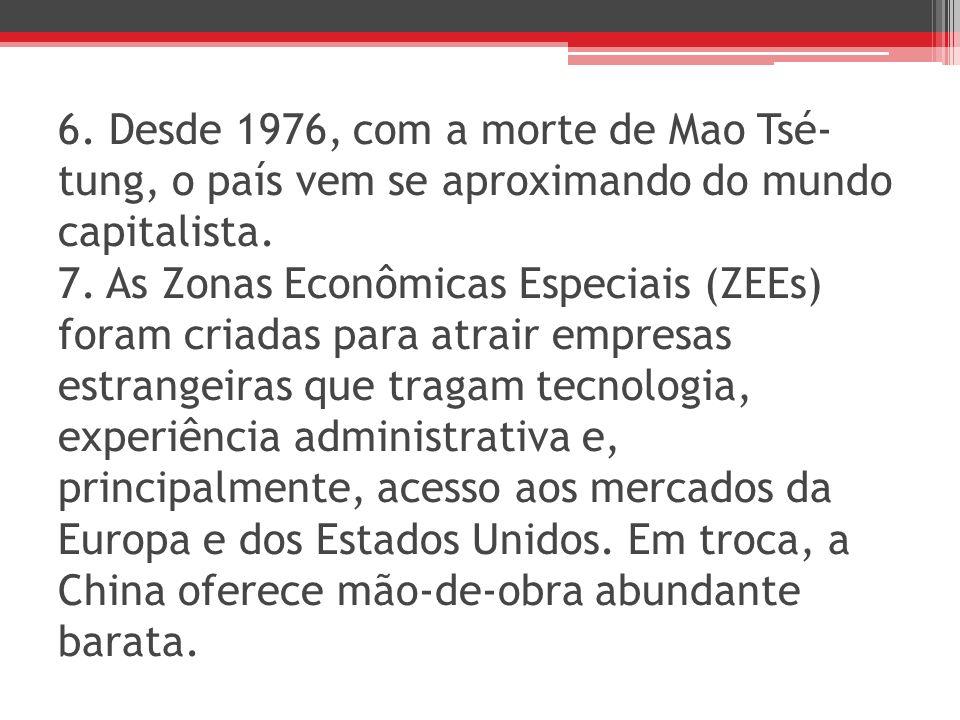 6. Desde 1976, com a morte de Mao Tsé-tung, o país vem se aproximando do mundo capitalista.