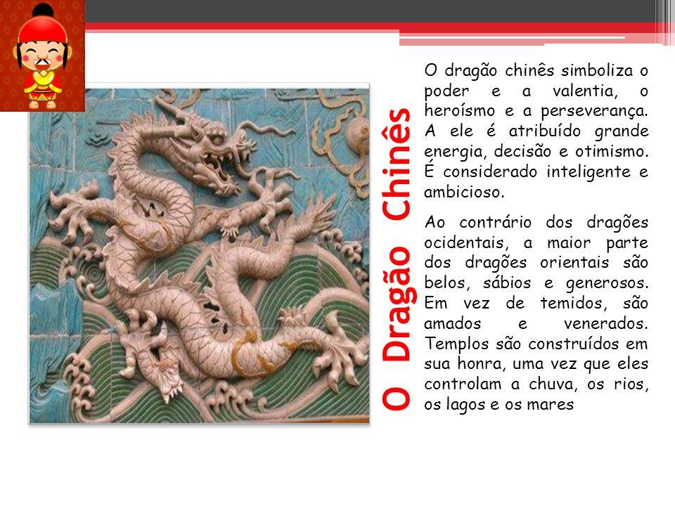 O dragão chinês simboliza o poder e a valentia, o heroísmo e a perseverança. A ele é atribuído grande energia, decisão e otimismo. É considerado inteligente e ambicioso.