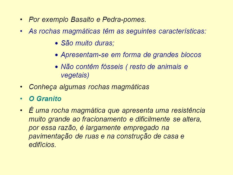 Por exemplo Basalto e Pedra-pomes.