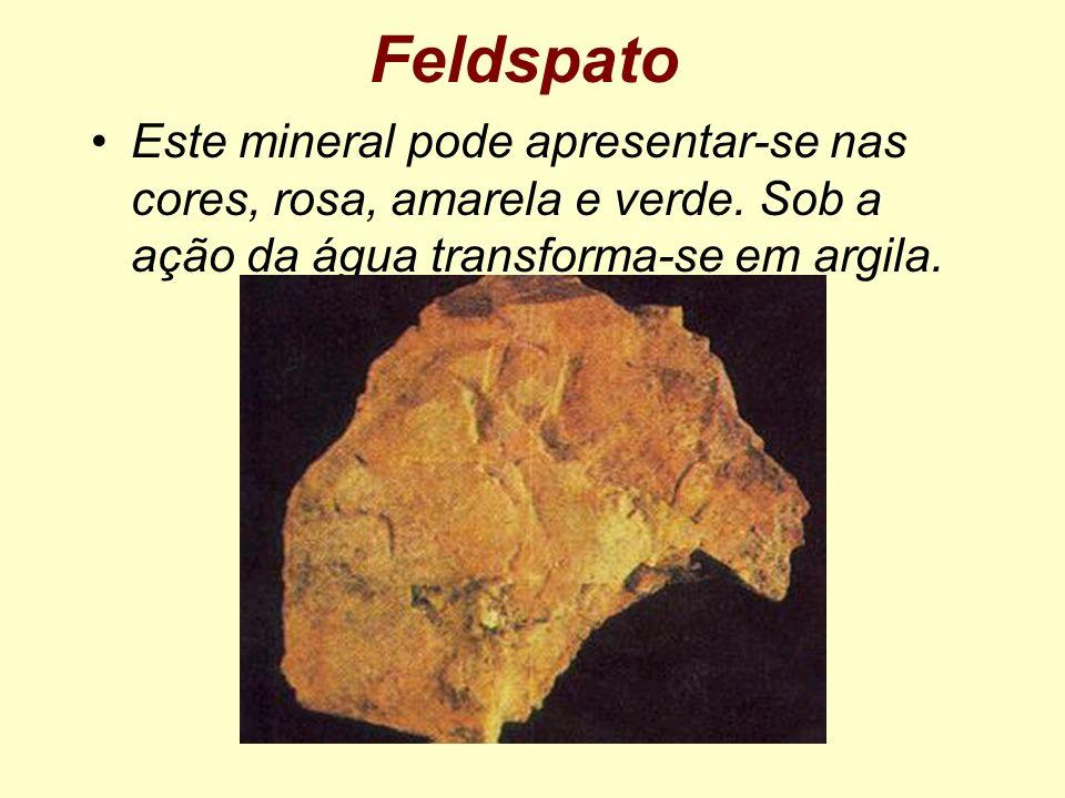 Feldspato Este mineral pode apresentar-se nas cores, rosa, amarela e verde.