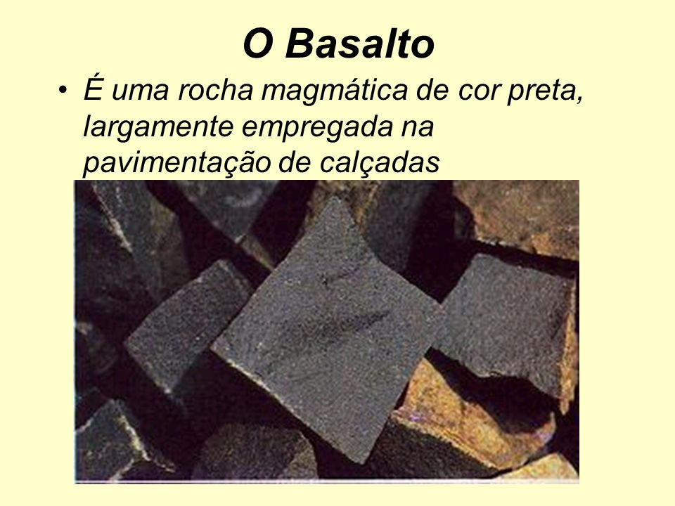 O Basalto É uma rocha magmática de cor preta, largamente empregada na pavimentação de calçadas