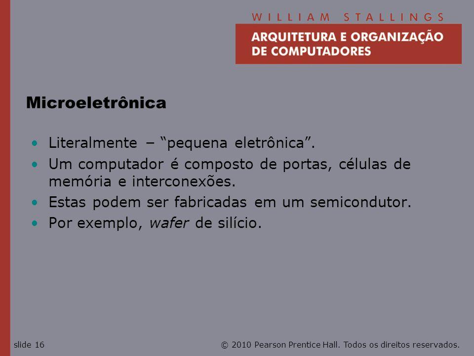 Microeletrônica Literalmente – pequena eletrônica .