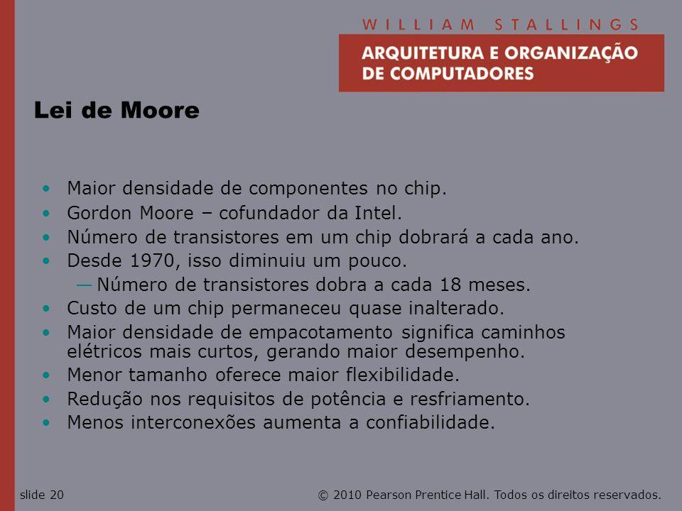 Lei de Moore Maior densidade de componentes no chip.