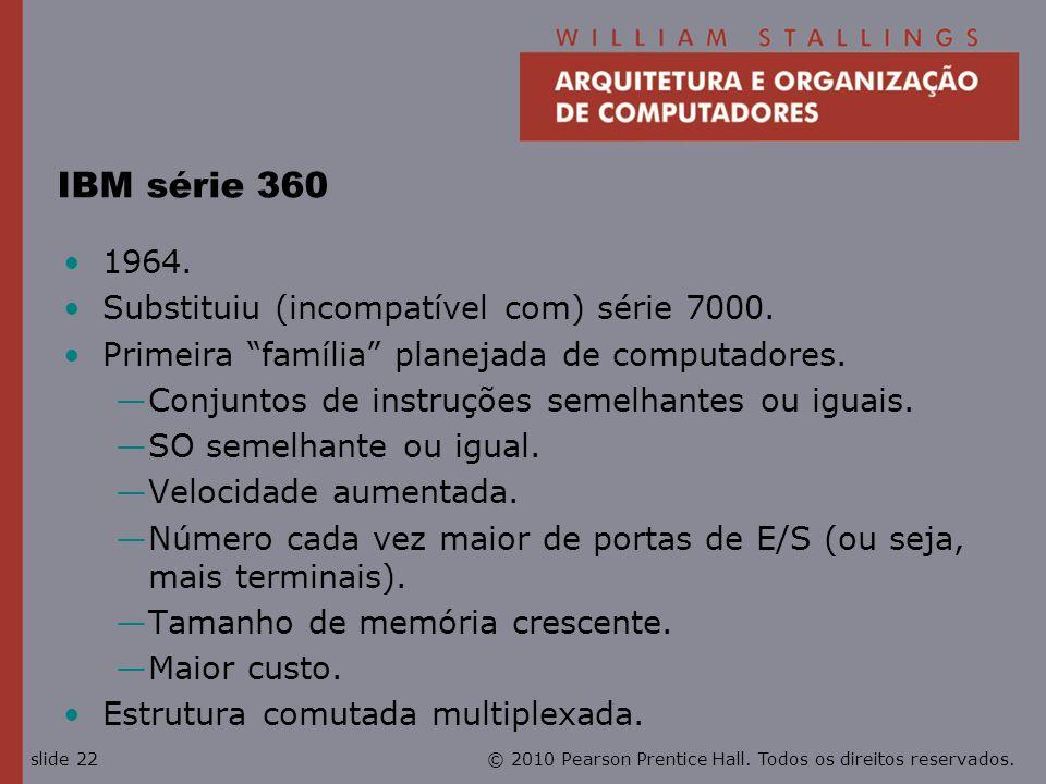 IBM série 360 1964. Substituiu (incompatível com) série 7000.