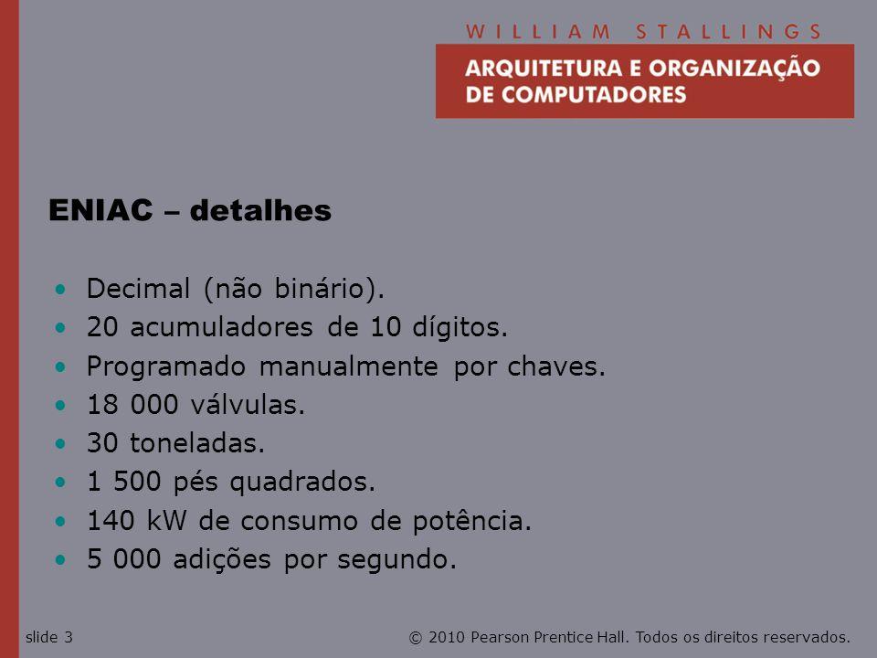 ENIAC – detalhes Decimal (não binário). 20 acumuladores de 10 dígitos.
