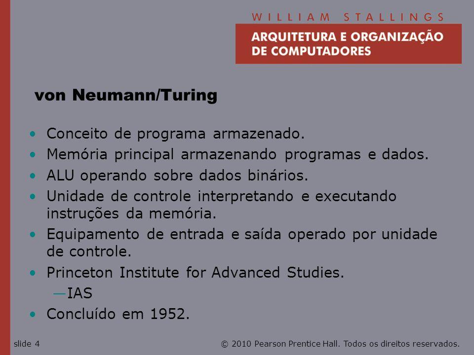 von Neumann/Turing Conceito de programa armazenado.
