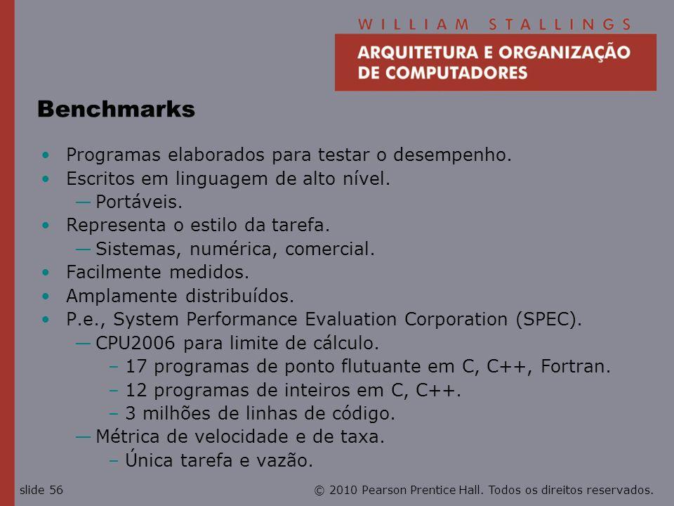 Benchmarks Programas elaborados para testar o desempenho.