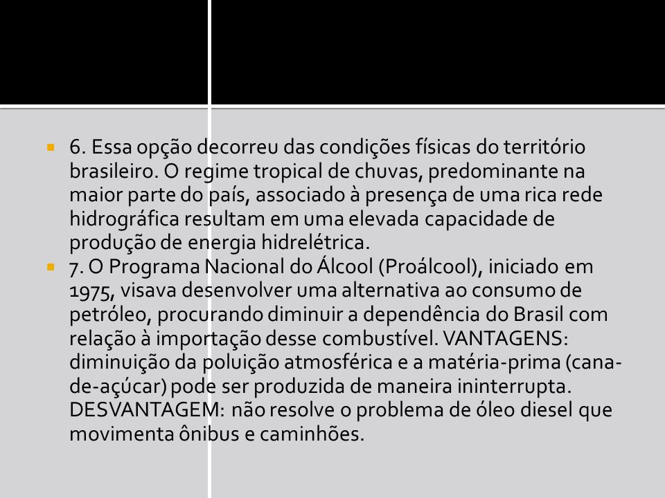 6. Essa opção decorreu das condições físicas do território brasileiro