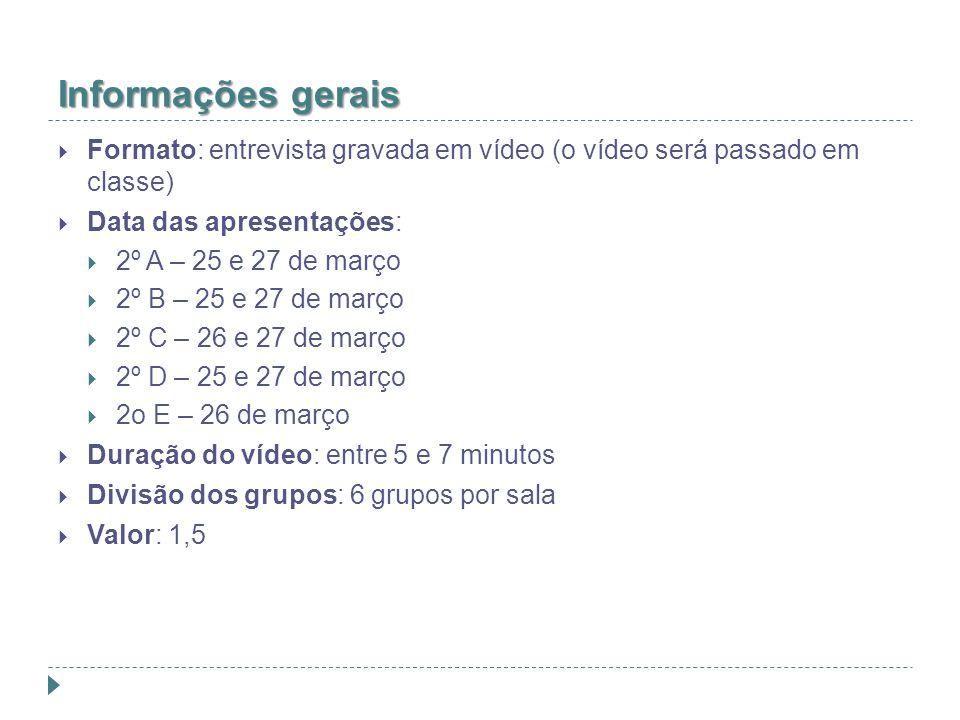 Informações gerais Formato: entrevista gravada em vídeo (o vídeo será passado em classe) Data das apresentações: