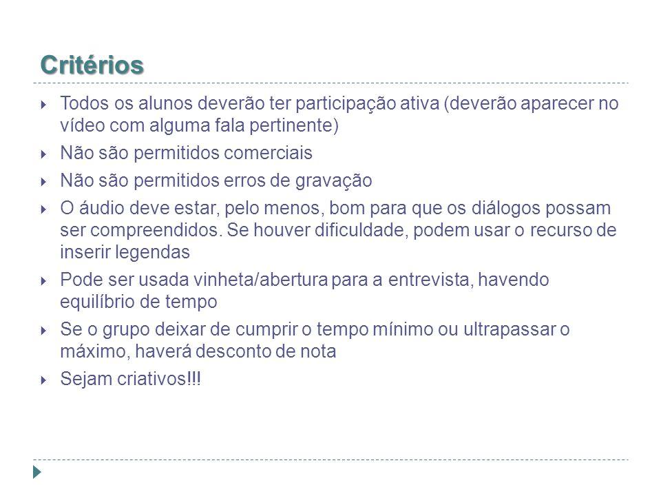 Critérios Todos os alunos deverão ter participação ativa (deverão aparecer no vídeo com alguma fala pertinente)