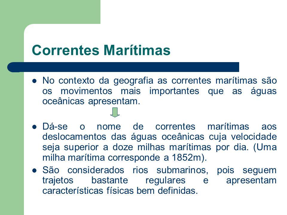 Correntes Marítimas No contexto da geografia as correntes marítimas são os movimentos mais importantes que as águas oceânicas apresentam.