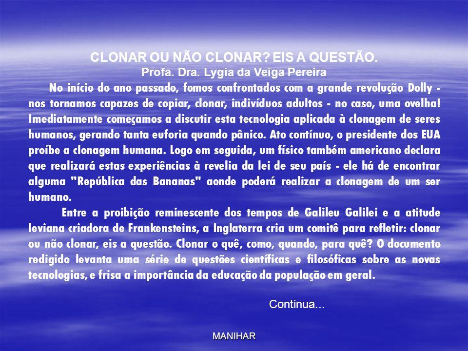 CLONAR OU NÃO CLONAR EIS A QUESTÃO. Profa. Dra. Lygia da Veiga Pereira
