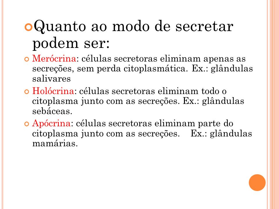 Quanto ao modo de secretar podem ser: