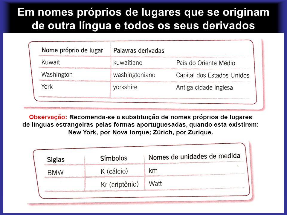 Em nomes próprios de lugares que se originam de outra língua e todos os seus derivados