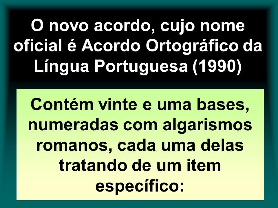 O novo acordo, cujo nome oficial é Acordo Ortográfico da Língua Portuguesa (1990)