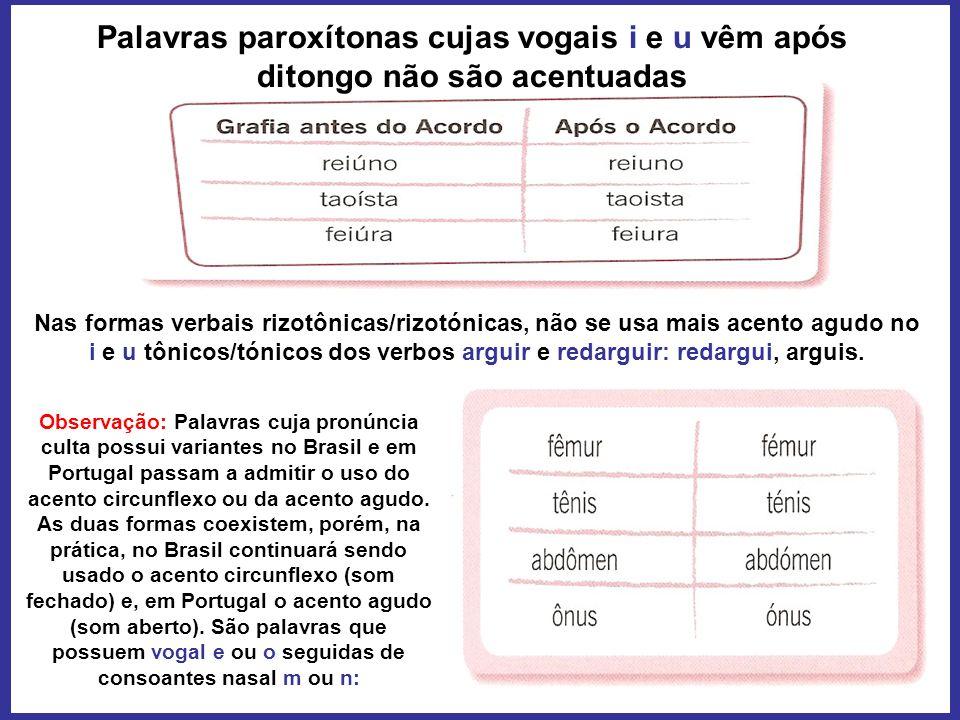 Palavras paroxítonas cujas vogais i e u vêm após ditongo não são acentuadas