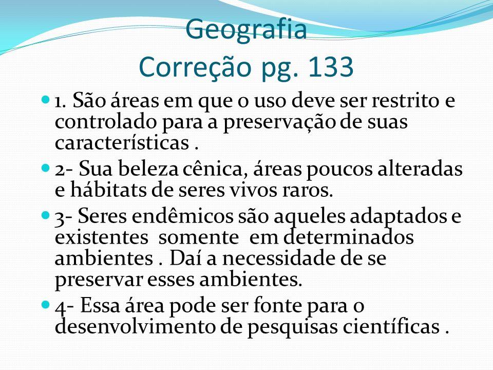 Geografia Correção pg. 133 1. São áreas em que o uso deve ser restrito e controlado para a preservação de suas características .