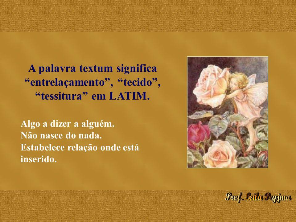 A palavra textum significa entrelaçamento , tecido , tessitura em LATIM.