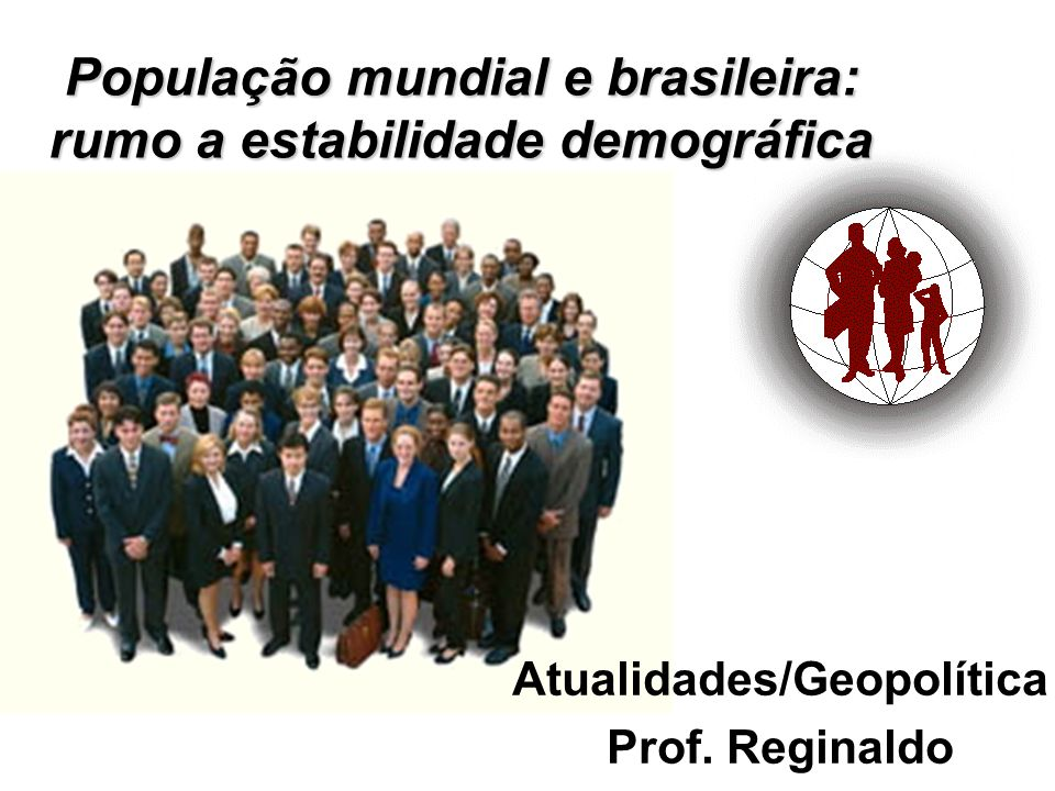População mundial e brasileira: rumo a estabilidade demográfica