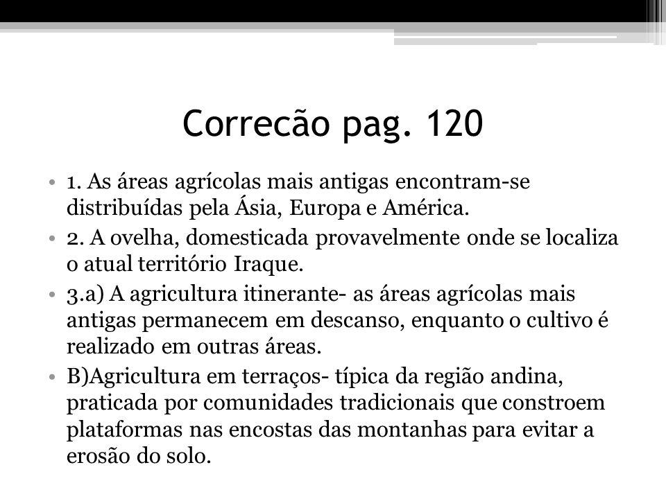 Correcão pag. 120 1. As áreas agrícolas mais antigas encontram-se distribuídas pela Ásia, Europa e América.