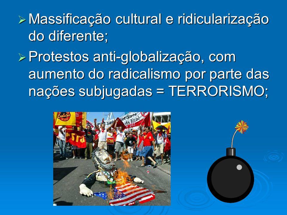 Massificação cultural e ridicularização do diferente;