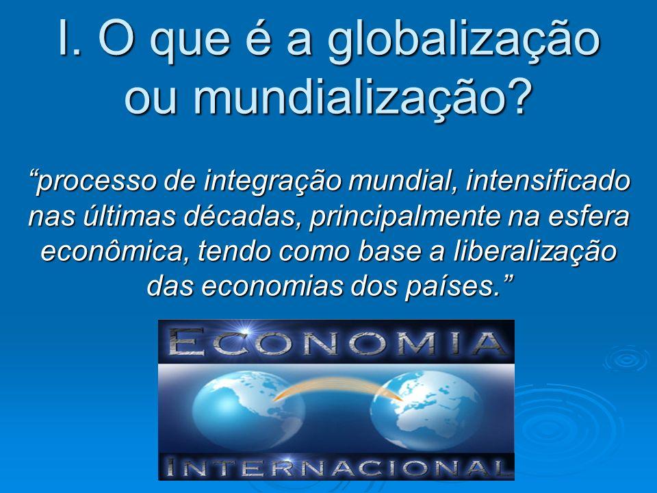 I. O que é a globalização ou mundialização