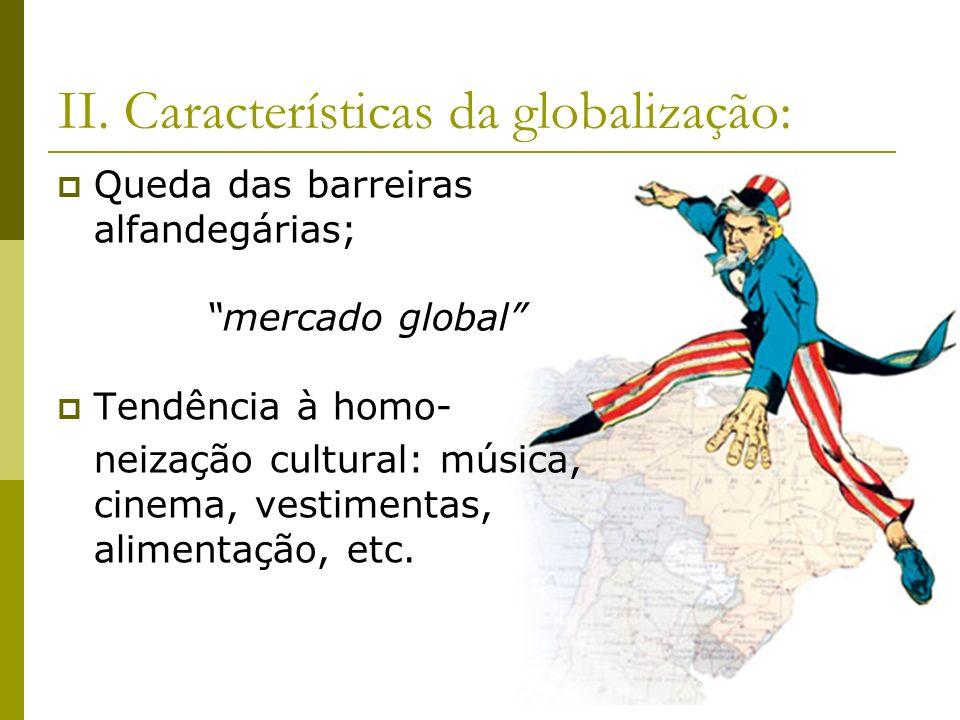 II. Características da globalização: