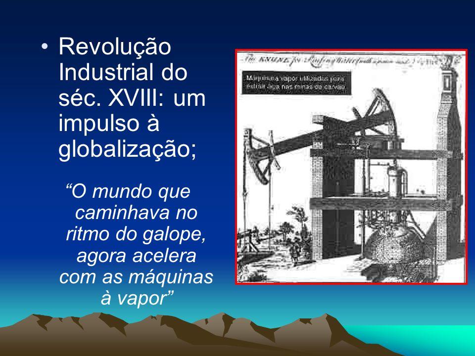 Revolução Industrial do séc. XVIII: um impulso à globalização;