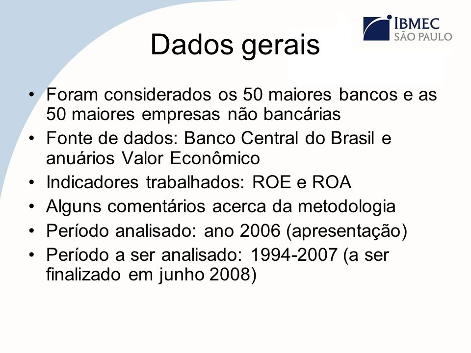 Dados gerais Foram considerados os 50 maiores bancos e as 50 maiores empresas não bancárias.