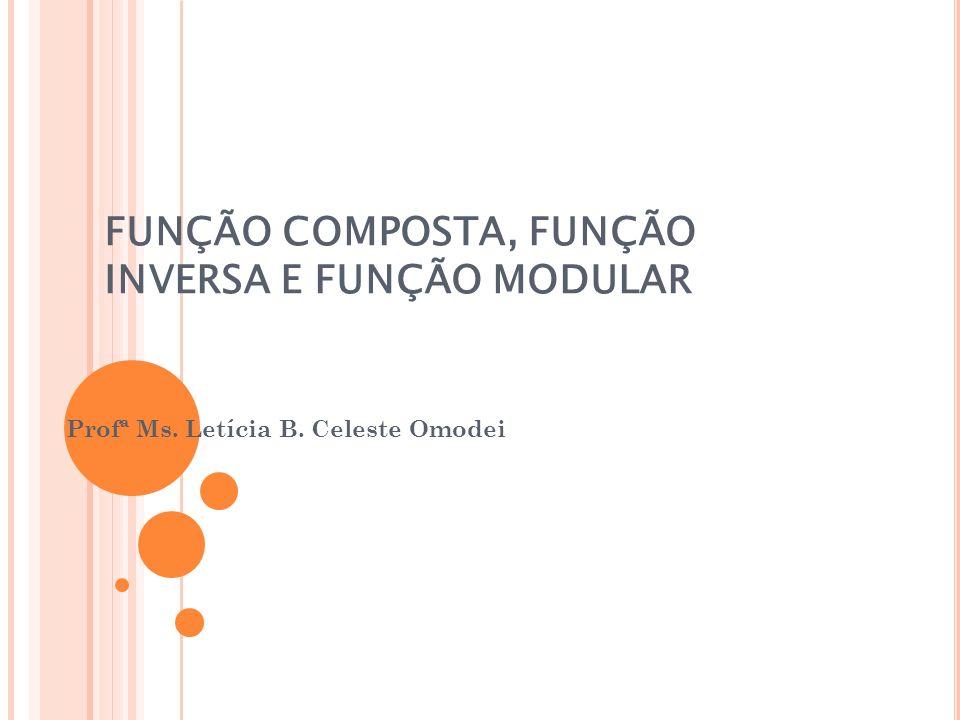 FUNÇÃO COMPOSTA, FUNÇÃO INVERSA E FUNÇÃO MODULAR