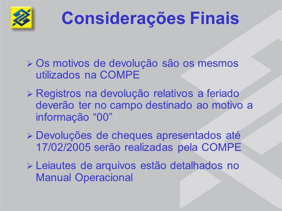 Considerações Finais Os motivos de devolução são os mesmos utilizados na COMPE.